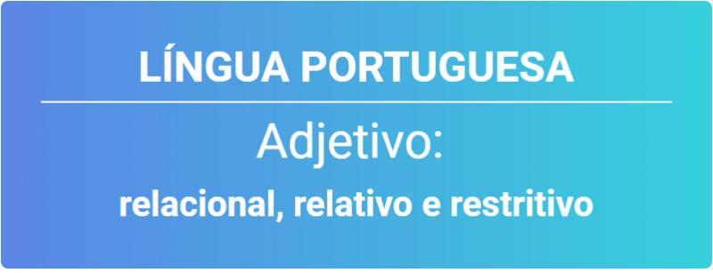 adjetivo relacional - língua portuguesa