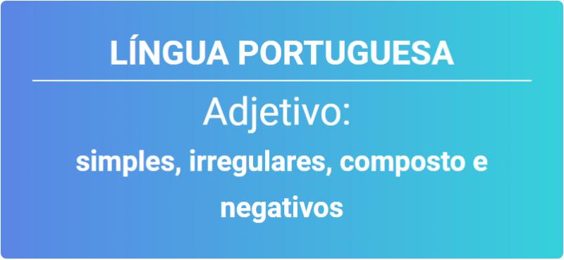 adjetivo simples irregulares composto e negativos