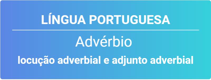 locução adverbial e adjunto adverbial