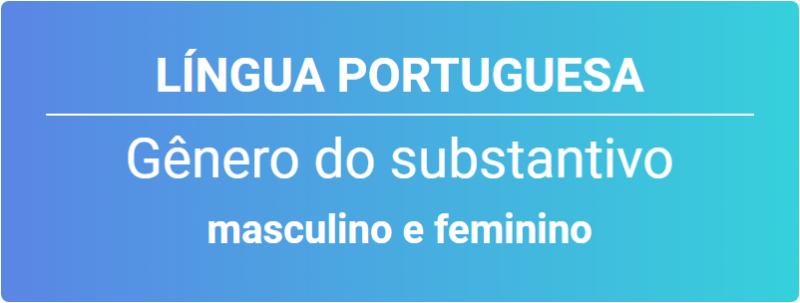 Gênero Do Substantivo Masculino E Feminino
