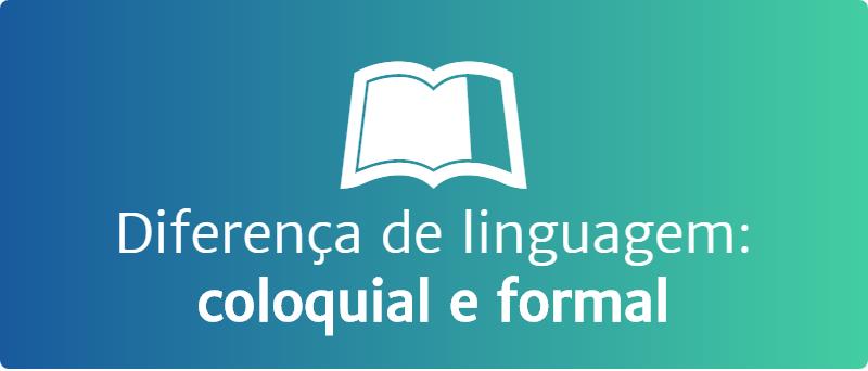 Linguagem coloquial e formal